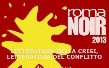 Roma Noir 2013 - Letteratura della crisi, letteratura del conflitto