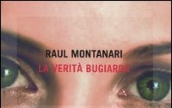 Le verità bugiarde di Raul Montanari