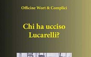Chi ha ucciso Lucarelli? E' uscito il libro