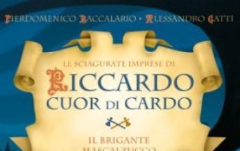 Le sciagurate imprese di Riccardo Cuor di Cardo. di P.Baccalario e A.Gatti