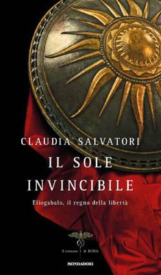 """""""Il sole invincibile"""", romanzo storico su Eliogabalo in questi giorni in ristampa economica"""