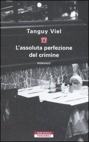 TANGUY VIEL: L'ASSOLUTA PERFEZIONE DEL CRIMINE