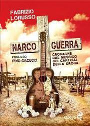 Narcoguerra. Cronache dal Messico dai cartelli della droga