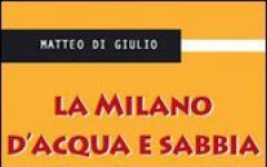 Matteo Di Giulio, La Milano d'acqua e sabbia