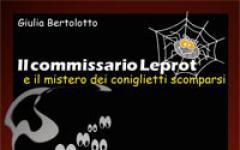 Il commissario Leprot e il mistero dei coniglietti scomparsi di Giulia Bertolotto