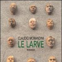 Claudio Morandini e Le Larve