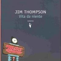 """E' una """"Vita da Niente"""" quella che ci descrive Jim Thompson"""