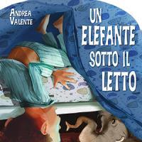 Un elefante sotto il letto di Andrea Valente