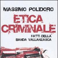 Etica criminale: Vallanzasca, il bandito che disse no al terrorismo